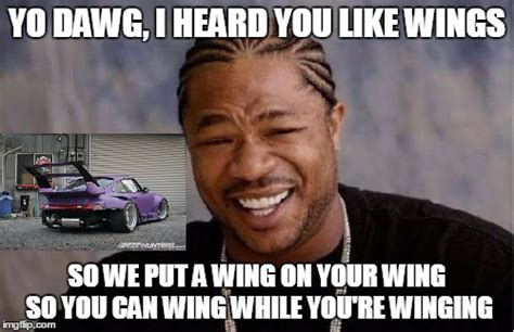 Yo Dawg Meme - yo dawg i heard you like wings