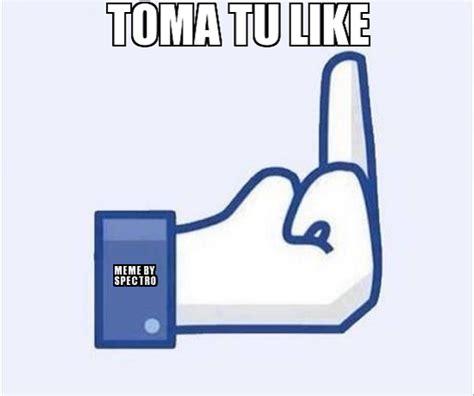 Memes De Like - memes de toma tu like imagenes chistosas