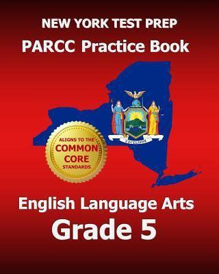 parcc test prep grade 5 language arts literacy ela practice workbook and length assessments parcc study guide books new york test prep parcc practice book language
