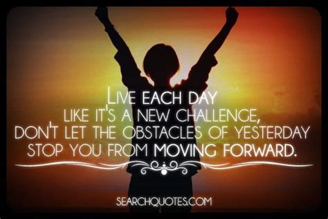 challenging work quotes live each day like it s a new challenge don t let the
