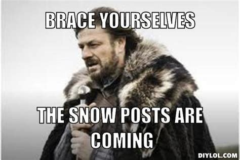 Brace Yourself Meme Snow - 10 things everyone is sick of seeing posted on facebook