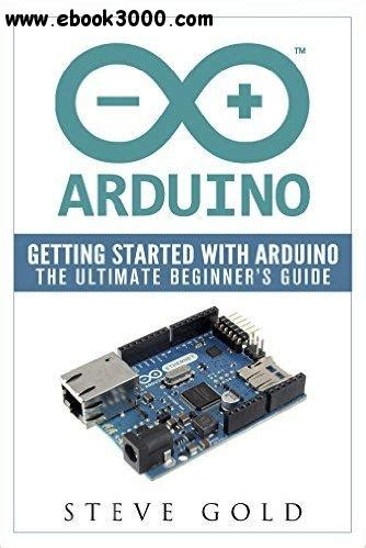 Ebooks Getting Started With Arduino arduino getting started with arduino the ultimate beginner s guide free ebooks
