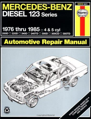 mercedes benz w123 series 200d 240d 240td 300d 300td car service mercedes benz diesel automotive repair manual 123 series 1976 thru 1985 haynes repair manual