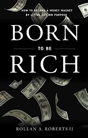 born rich ebook born to be rich kindle edition by dr rollan roberts ii