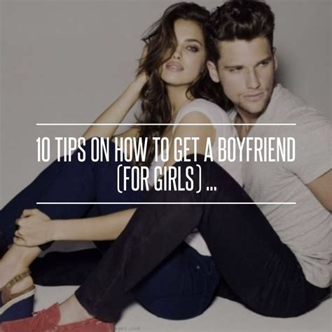 10 Tips On How To Get A Boyfriend For by 10 Tips On How To Get A Boyfriend For
