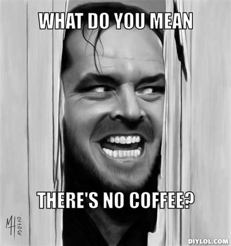 Meme Aker - 25 funny coffee memes all caffeine addicts can relate to