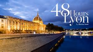 48 hours in lyon ralph magazine