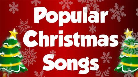 popular christmas songs and carols top xmas songs