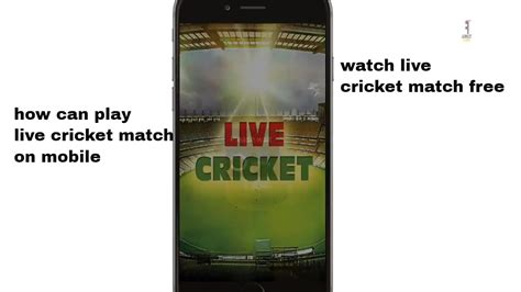 live cricket match on mobile how can play live cricket match on mobile live
