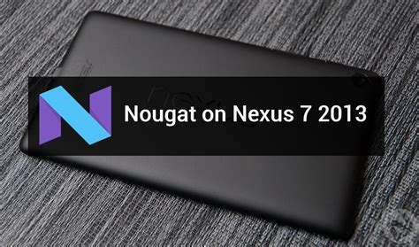 how to install android nougat on nexus 7 2013 wifi droidviews