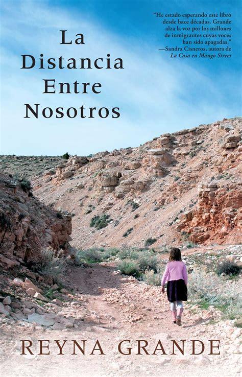 la vida entre mis 1512285021 la distancia entre nosotros book by reyna grande official publisher page simon schuster
