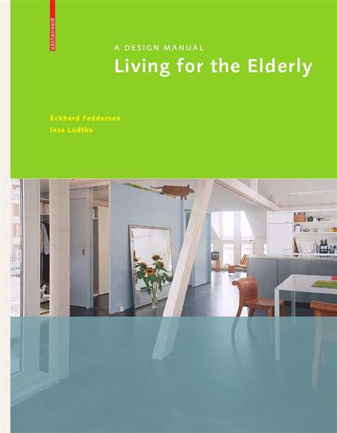 design guidelines for the elderly and elderly with frailty living for the elderly by birkh 228 user issuu