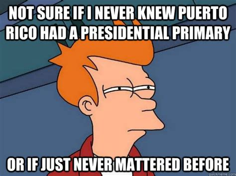 Puerto Rico Meme - not sure if i never knew puerto rico had a presidential