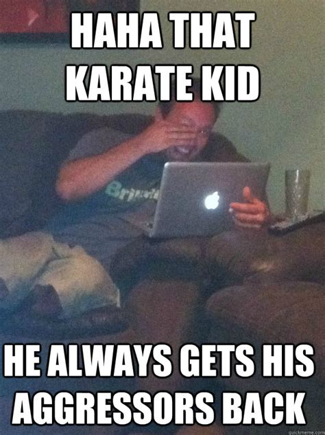Karate Kid Meme - haha that karate kid he always gets his aggressors back