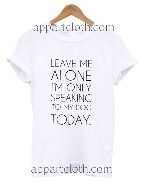 Tshirt Leave Me Alone Im Only Speaking To My Cat Roffico Cloth leave me alone i m only speaking to my today shirts