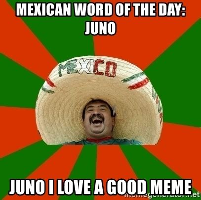 Mexican Word Of The Day Meme - mexican word of the day juno juno i love a good meme