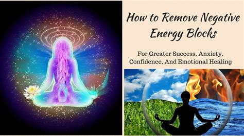 how to remove negative energy how to remove negative energy blocks for greater success confidence and emotional healing