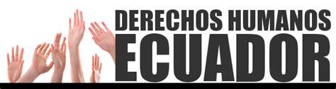 ecuador derechos humanos informes derechos humanos ecuador libertad de expresi 243 n
