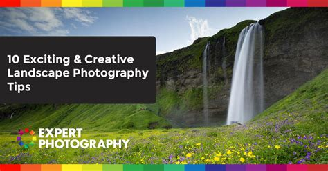 Getting Creative With Experts Advice by 10 Creative And Inspirational Landscape Photography Tips