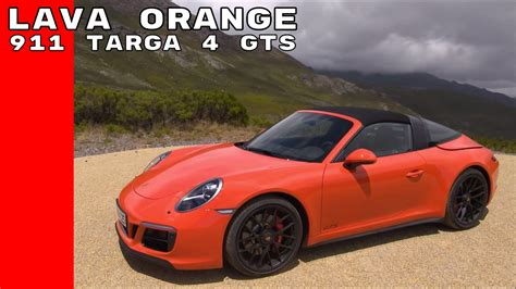 lava orange porsche lava orange 2017 porsche 911 targa 4 gts youtube