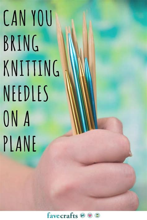 can i fly with knitting needles can you bring knitting needles on a plane other