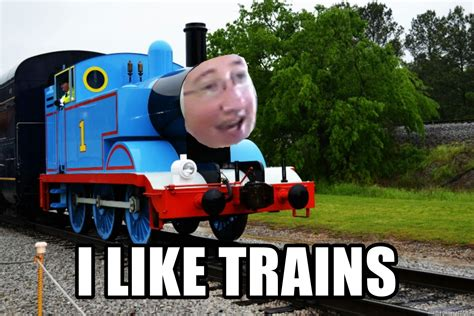 I Like Trains Meme - i like trains the dank engine meme generator