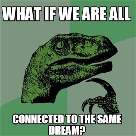 All Meme Generator - meme creator what if we are all connected to the same