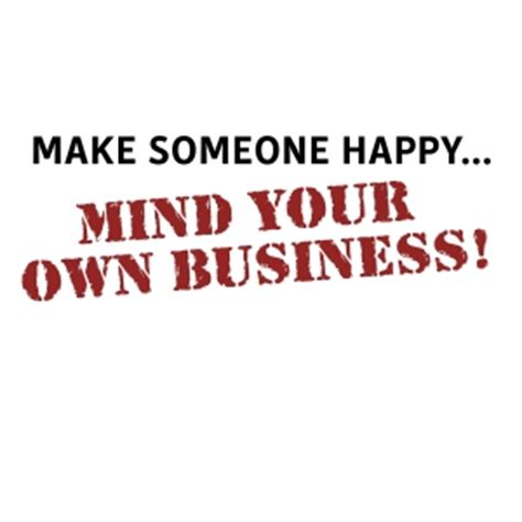 quotes about minding your business quotes about minding your business quotesgram