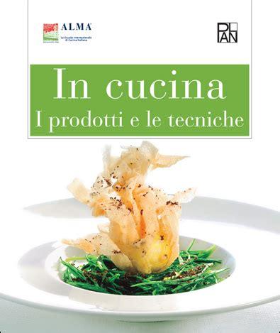 tecniche di cucina alma dettagli corso in cucina i prodotti e le tecniche