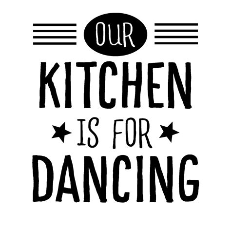 Sheen Kitchen Design Our Kitchen Is For Dancing Wall Quotes Decal Wallquotes Com