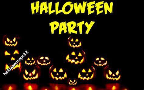 imagenes de halloween party serate di halloween a napoli luned 236 31 ottobre 2016