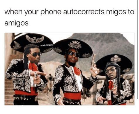 Migos Meme - when your phone autocorrects migos to amigos oddcomedy