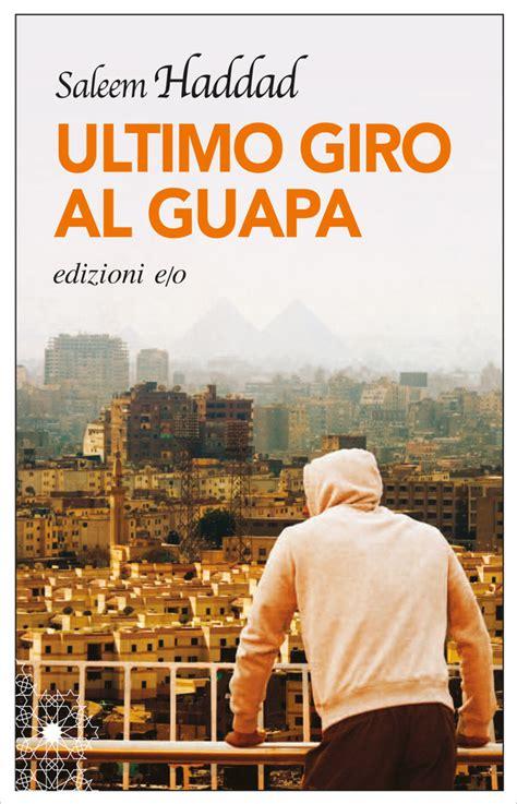 libro guapa libro un quot ultimo giro al guapa quot per un arabo e rivoluzionario