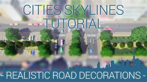 tutorial cities skylines cities skylines tutorial realistic road decorations