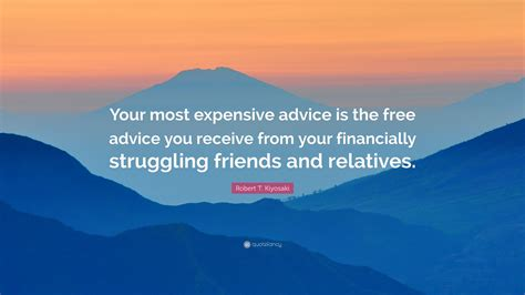 Cleaning My Most Valuable Advice by Robert T Kiyosaki Quote Your Most Expensive Advice Is