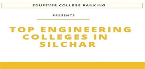 Sasurie College Of Engineering Mba Notes by Top Engineering Colleges In Silchar Edufever College
