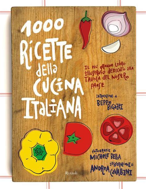 cucina italiana libro 1000 ricette della cucina italiana rizzoli libri
