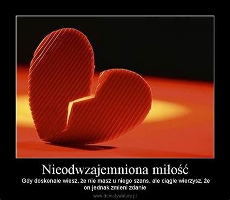 nie szczesliwa milosc nieodwzajemniona miłość demotywatory pl