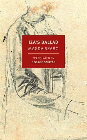 izas ballad renegotiating life approaching death in magda szab 243 s ballad world literature today
