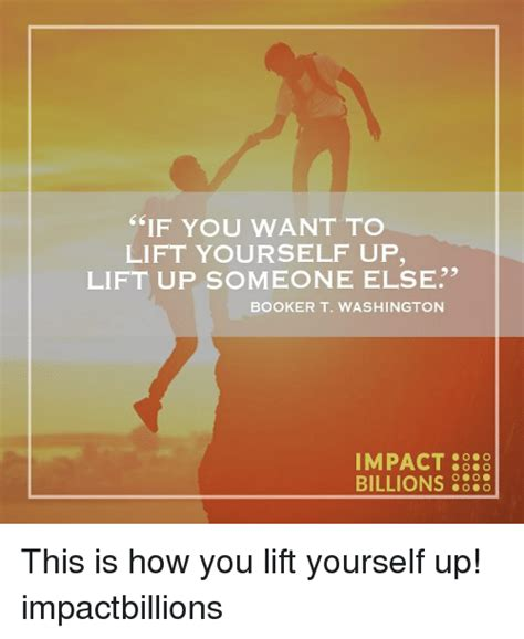 Anyone Want To Up A by F You Want To Lift Yourself Up Lift Up Someone Else Booker