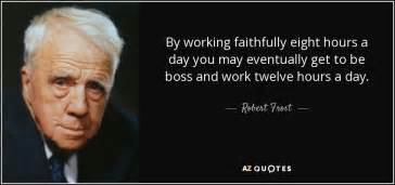 by working faithfully eight hours a day you may eventually get to be robert frost quote by working faithfully eight hours a