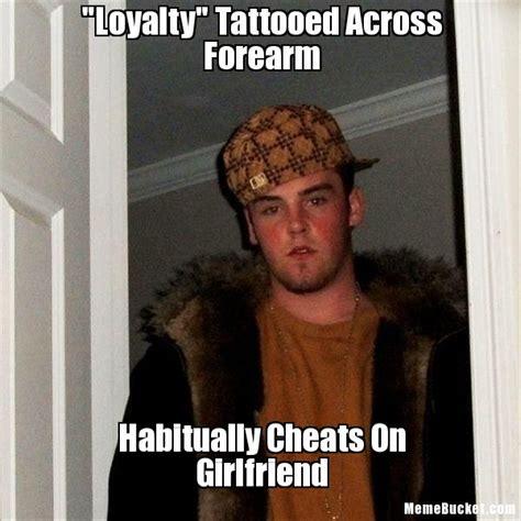 Loyalty Meme - loyalty tattooed across forearm create your own meme