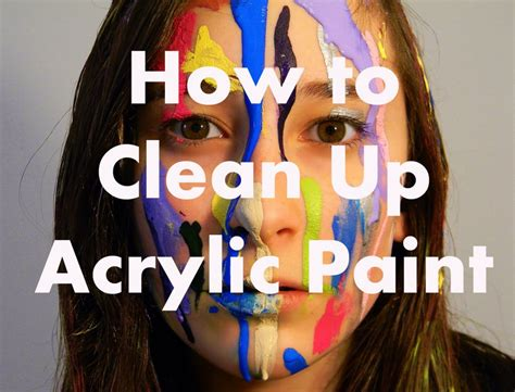 acrylic paint cleanup how to clean up acrylic paints feltmagnet