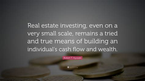 robert  kiyosaki quote real estate investing     small scale remains