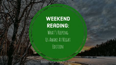 Weekend Reads Product 12 by Weekend Reading What S Keeping Us Awake At Edition