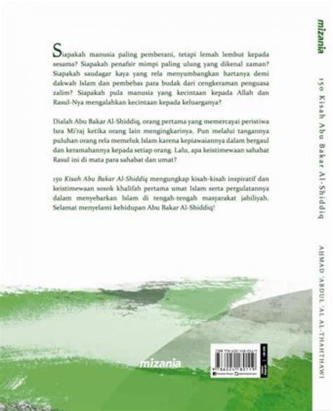 150 Kisah Abu Bakar Al Shiddiq Oleh Ahmad Abdul Al Al Thahthawi bukukita 150 kisah abu bakar al shiddiq