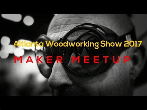 atlanta woodworking show birkey on tour atlanta woodworking show 2017 recap
