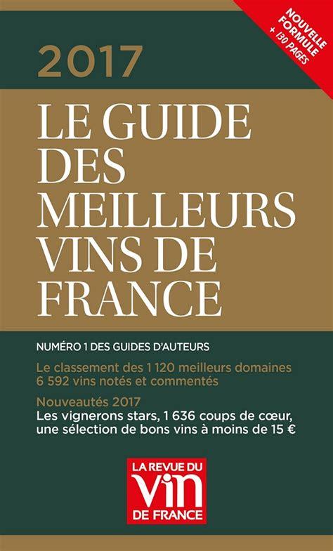 france le guide 9782067223769 premi 232 res infos sur le guide des meilleurs vins de france 2017