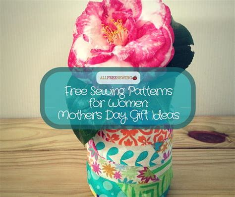free sewing pattern gift ideas 30 free sewing patterns for women mother s day gift ideas