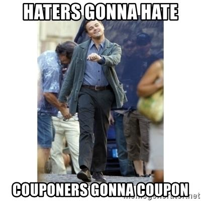 Haters Gonna Hate Meme Generator - haters gonna hate couponers gonna coupon leonardo